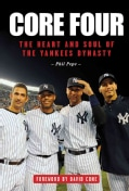 Core Four: The Heart and Soul of the Yankees Dynasty (Hardcover)