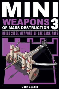 Mini Weapons of Mass Destruction 3: Build Siege Weapons of the Dark Ages (Paperback)