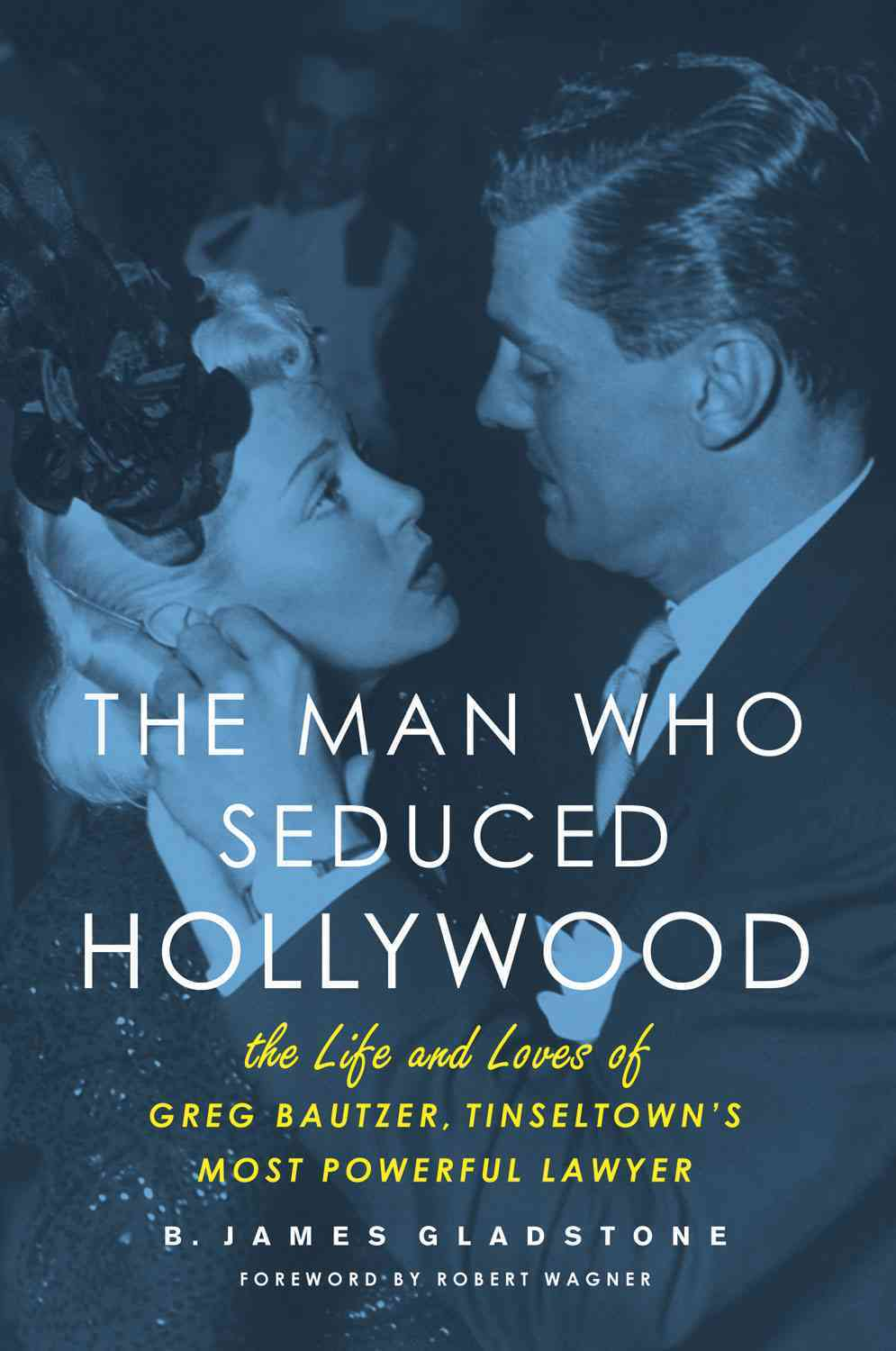 The Man Who Seduced Hollywood: The Life and Loves of Greg Bautzer, Tinseltown's Most Powerful Lawyer (Hardcover)