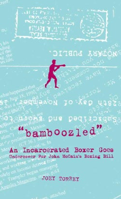 Bamboozled: An Incarcerated Boxer Goes Undercover for John Mccain's Boxing Bill (Paperback)