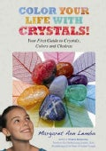 Color Your Life With Crystals!: Your First Guide to Crystals, Colors and Chakras (Paperback)