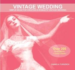 Vintage Wedding: Simple Ideas for Creating a Romantic Vintage Wedding (Paperback)