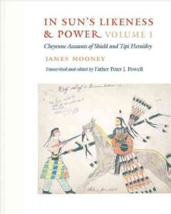 In Sun's Likeness and Power: Cheyenne Accounts of Shield and Tipi Heraldry (Hardcover)