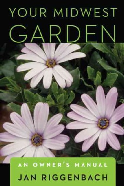Your Midwest Garden: An Owner's Manual (Paperback)
