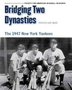 Bridging Two Dynasties: The 1947 New York Yankees (Paperback)