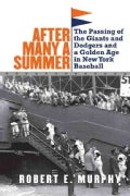 After Many a Summer: The Passing of the Giants and Dodgers and a Golden Age in New York Baseball (Paperback)