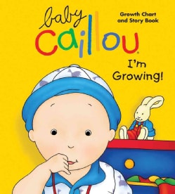 Baby Caillou, I'm Growing!: Growth Chart and Story Book (Board book)