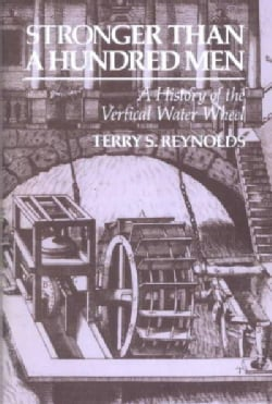 Stronger Than a Hundred Men: A History of the Vertical Water Wheel (Paperback)