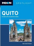 Moon Spotlight Quito: Including the Ecuadorian Andes (Paperback)