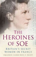 The Heroines of Soe: Britain's Secret Women in France: F Section (Paperback)