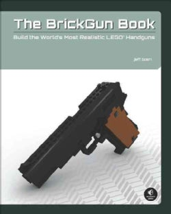 The BrickGun Book: Build the World's Most Realistic LEGO Handguns (Paperback)