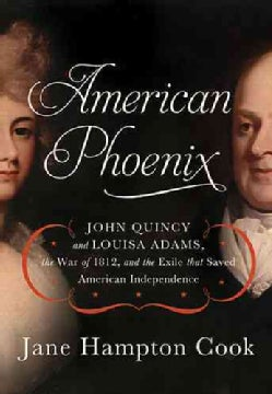 American Phoenix: John Quincy and Louisa Adams, the War of 1812, and the Exile that Saved American Independence (Hardcover)
