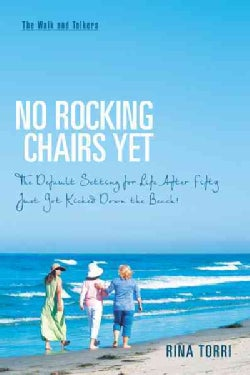 No Rocking Chairs Yet: The Default Setting for Life After Fifty Just Got Kicked Down the Beach! (Hardcover)