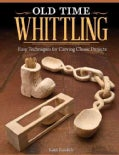 Old Time Whittling: Easy Techniques for Carving Classic Projects (Paperback)