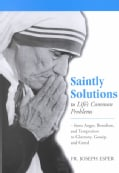 Saintly Solutions to Life's Common Problems: From Anger, Boredom, and Temptation to Gluttony, Gossip, and Greed (Paperback)