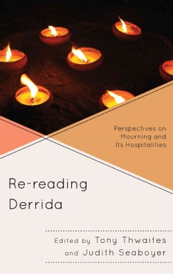 Re-reading Derrida: Perspectives on Mourning and Its Hospitalities (Hardcover)