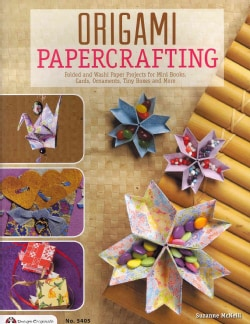 Origami Papercrafting: Folded and Washi Paper Projects for Mini Books, Cards, Ornaments, Tiny Boxes and More (Paperback)