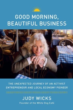 Good Morning, Beautiful Business: The Unexpected Journey of an Activist Entrepreneur and Local Economy Pioneer (Hardcover)