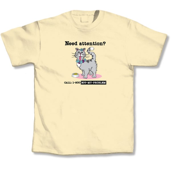 Need Attention? T-Shirt