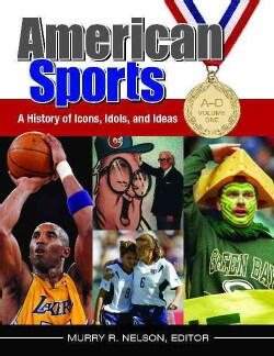 American Sports: A History of Icons, Idols, and Ideas (Hardcover)