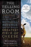 The Telling Room: A Tale of Love, Betrayal, Revenge, and the World's Greatest Piece of Cheese (Hardcover)