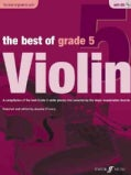 The Best of Grade 5 Violin: A Compilation of the Best Grade 5 Violin Pieces Ever Selected by the Major Examination Boards: Wi...