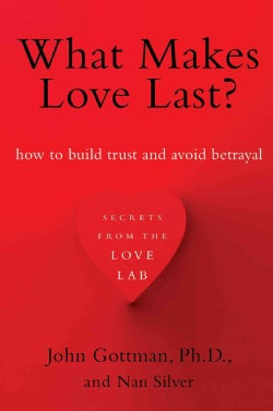 What Makes Love Last?: How to Build Trust and Avoid Betrayal (Paperback)