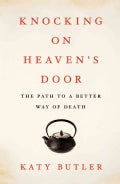 Knocking on Heaven's Door: The Path to a Better Way of Death (Hardcover)