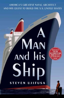 A Man and His Ship: America's Greatest Naval Architect and His Quest to Build the SS United States (Paperback)