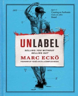Unlabel: Selling You Without Selling Out (Hardcover)