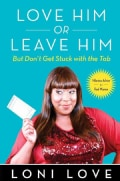 Love Him or Leave Him, But Don't Get Stuck with the Tab: Hilarious Advice for Real Women (Hardcover)
