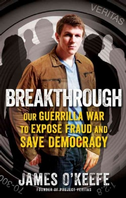 Breakthrough: Our Guerrilla War to Expose Fraud and Save Democracy (Hardcover)