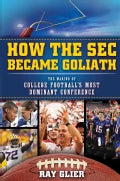 How the SEC Became Goliath: The Making of College Football's Most Dominant Conference (Paperback)