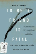 To Be a Friend Is Fatal: The Fight to Save the Iraqis America Left Behind (Hardcover)