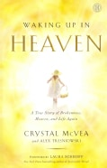 Waking Up in Heaven: A True Story of Brokenness, Heaven, and Life Again (Paperback)