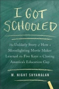 I Got Schooled: The Unlikely Story of How a Moonlighting Movie Maker Learned the Five Keys to Closing America's E... (Hardcover)