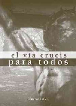 El V�a Crucis Para Todos / The stations of the cross for all (Paperback)