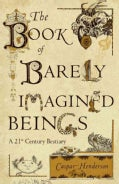 The Book of Barely Imagined Beings: A 21st Century Bestiary (Hardcover)