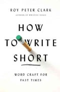 How to Write Short: Word Craft for Fast Times (Hardcover)