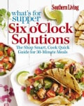 Southern Living What's for Supper Six O'Clock Solutions (Paperback)