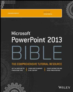 Microsoft PowerPoint 2013 Bible: The Comprehensive Tutorial Resource