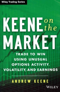 Keene on the Market: Trade to Win Using Unusual Options Activity, Volatility, and Earnings (Hardcover)
