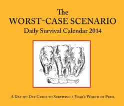 The Worst-Case Scenario Daily Survival 2014 Calendar: A Day -by-day Guide to Surviving a Year's Worth of Peril (Calendar)