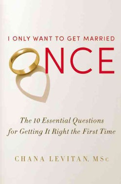 I Only Want to Get Married Once: The 10 Essential Questions for Getting It Right the First Time (Hardcover)