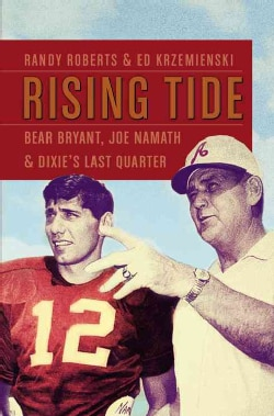Rising Tide: Bear Bryant, Joe Namath, and Dixie's Last Quarter (Hardcover)