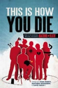This is How You Die: Stories of the Inscrutable, Infallible, Inescapable Machine of Death (Paperback)