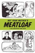 Not Your Mother's Meatloaf: A Sex Education Comic Book (Paperback)