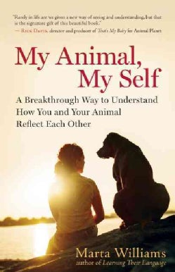 My Animal, My Self: A Breakthrough Way to Understand How You and Your Animal Reflect Each Other (Paperback)