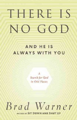 There is No God and He is Always With You: A Search for God in Odd Places (Paperback)