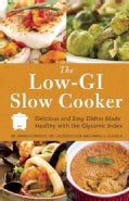The Low-GI Slow Cooker: Delicious and Easy Dishes Made Healthy With the Glycemic Index (Paperback)